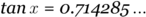 Equation: tan{x} = 0.714285 dotsc