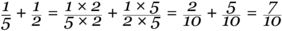 Equation: frac{1}{5} + frac{1}{2} = frac{1 times 2}{5 times 2} + frac{1 times 5}{2 times 5} = frac{2}{10} + frac{5}{10} = frac{7}{10}